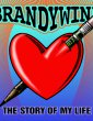 Brandywine – The Story of my Life